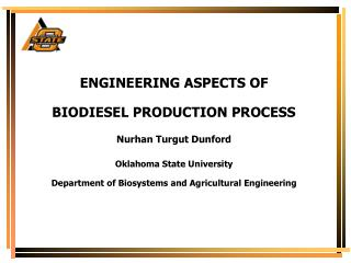 ENGINEERING ASPECTS OF  BIODIESEL PRODUCTION PROCESS Nurhan Turgut Dunford Oklahoma State University Department of Biosy
