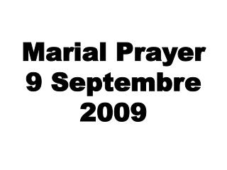 Marial Prayer 9 Septembre 2009