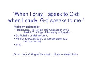 """When I pray, I speak to G-d; when I study, G-d speaks to me."""
