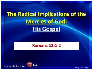 The Radical Implications of the Mercies of God:  His Gospel