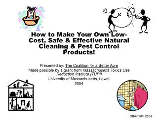 How to Make Your Own Low-Cost, Safe & Effective Natural Cleaning & Pest Control Products! Presented by: The Coa
