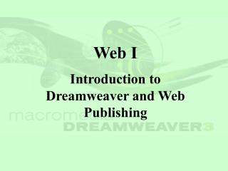 Web I Introduction to Dreamweaver and Web Publishing