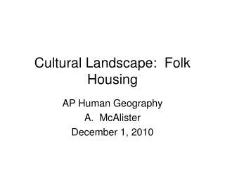 Cultural Landscape: Folk Housing