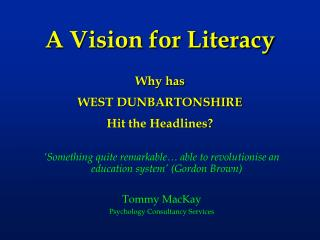 A Vision for Literacy Why has  WEST DUNBARTONSHIRE  Hit the Headlines?