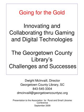 Going for the Gold Innovating and Collaborating thru Gaming and Digital Technologies  The Georgetown County Library's
