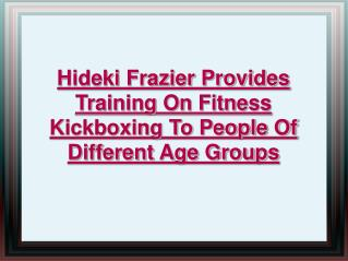 hideki frazier provides training on fitness kickboxing
