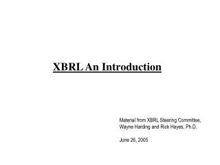 Material from XBRL Steering Committee, Wayne Harding and Rick Hayes, Ph.D. June 26, 2005