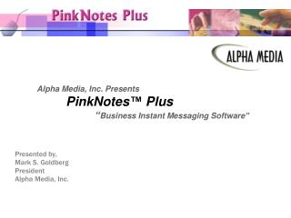 "Alpha Media, Inc. Presents PinkNotes™ Plus 		"" Business Instant Messaging Software"""