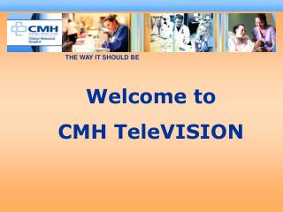 Welcome to  CMH TeleVISION