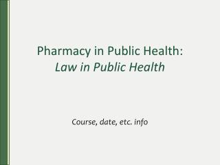 Pharmacy in Public Health: Law in Public Health