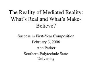 The Reality of Mediated Reality: What's Real and What's Make-Believe?