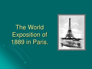 The World Exposition of  1889 in Paris.