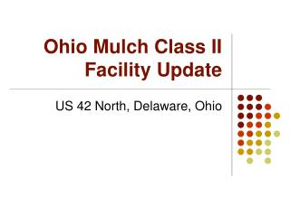 Ohio Mulch Class II  Facility Update