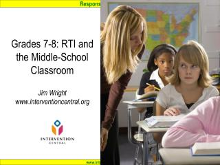 Grades 7-8: RTI and the Middle-School Classroom  Jim Wright www.interventioncentral.org