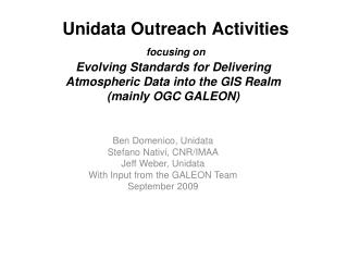 Unidata Outreach Activities focusing on Evolving Standards for Delivering Atmospheric Data into the GIS Realm (mainly OG