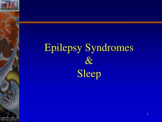 Epilepsy Syndromes  &  Sleep