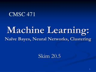 Machine Learning: Naïve Bayes, Neural Networks, Clustering