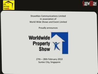 ShowMan Communications Limited  In association of  World Wide Shows and Event Limited Proudly announces