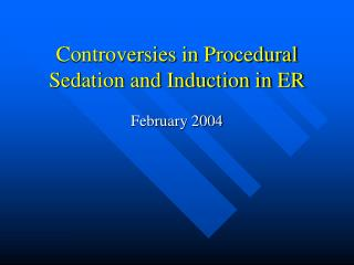Controversies in Procedural Sedation and Induction in ER