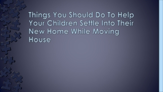Things You Should Do To Help Your Child Settle Into New Home