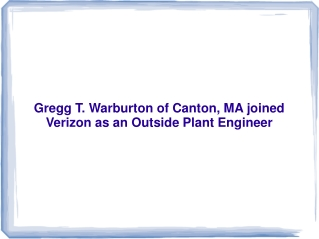 Gregg T. Warburton of Canton, MA joined Verizon as an Outsid