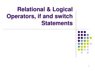 Relational & Logical Operators, if and switch Statements