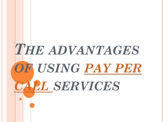 The advantages of using pay per call services