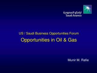 US / Saudi Business Opportunities Forum Opportunities in Oil & Gas