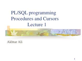 PL/SQL programming  Procedures and Cursors 		Lecture 1