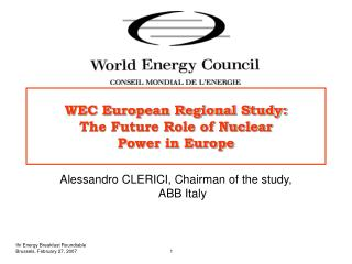 WEC European Regional Study:  The Future Role of Nuclear  Power in Europe