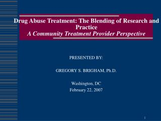 Drug Abuse Treatment: The Blending of Research and Practice A Community Treatment Provider Perspective