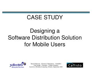 CASE STUDY Designing a  Software Distribution Solution for Mobile Users