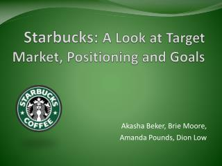 Starbucks:  A Look at Target Market, Positioning and Goals
