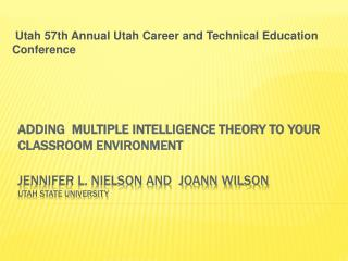 ADDING  Multiple  Intelligence Theory to  YOUR CLASSROOM ENVIRONMENT JENNIFER l. NIELSON AND  JoAnn WILSON Utah State Un