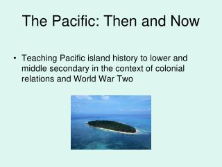 The Pacific: Then and Now