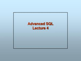 Advanced SQL Lecture 4