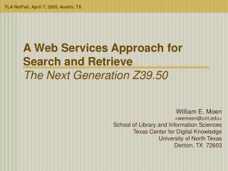 A Web Services Approach for  Search and Retrieve  The Next Generation Z39.50
