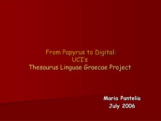 From Papyrus to Digital:  UCI's  Thesaurus Linguae Graecae Project