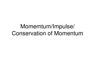 Momemtum/Impulse/ Conservation of Momentum