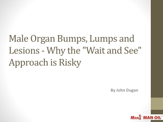 "Male Organ Bumps, Lumps and Lesions - Why the ""Wait and See"""