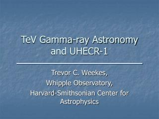 TeV Gamma-ray Astronomy and UHECR-1