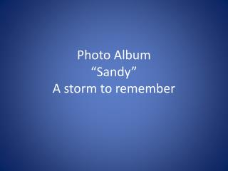 "Photo Album ""Sandy"" A storm to remember"