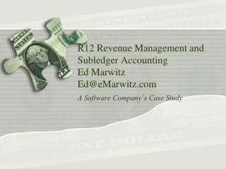 R12 Revenue Management and Subledger Accounting Ed Marwitz Ed@eMarwitz.com