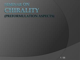 SEMINAR  ON CHIRALITY (PREFORMULATION ASPECTS)