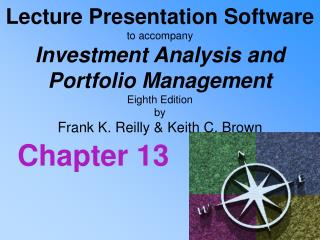 Lecture Presentation Software to accompany Investment Analysis and  Portfolio Management Eighth Edition by  Frank K. Rei