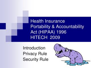 Health Insurance Portability & Accountability Act (HIPAA) 1996 HITECH  2009