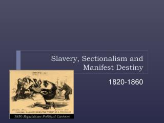 Slavery, Sectionalism and Manifest Destiny