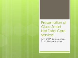 Presentation of Cisco Smart Net Total Care Service: