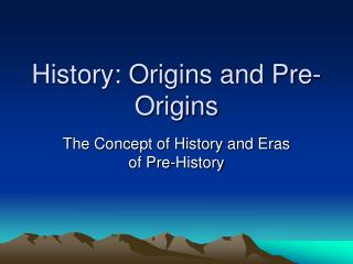 History: Origins and Pre-Origins