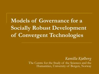 Models of Governance for a Socially Robust Development of Convergent Technologies